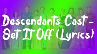 Descendants Cast - Set It Off (Lyrics)