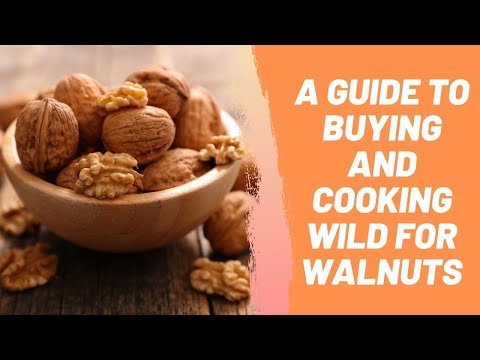 A Guide to Buying and Cooking Wild for Walnuts