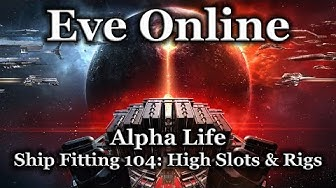 Eve Online - Ship Fitting 104: High Slots & Rigs