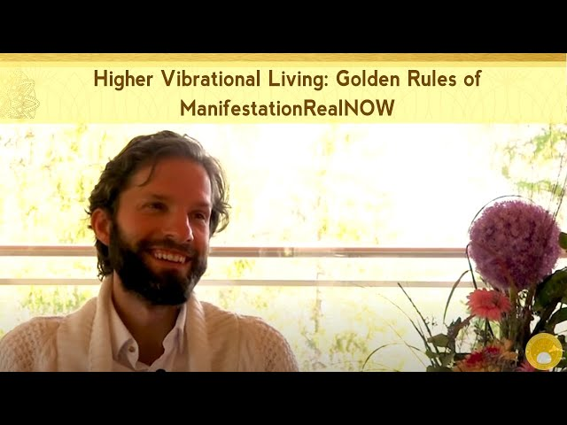 Higher Vibrational Living: Golden Rules of Manifestation