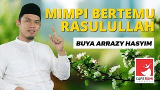 MIMPI BERTEMU RASULULLAH - BUYA DR. ARRAZY HASYIM, MA