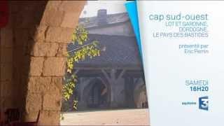 Cap Sud Ouest : Lot-et-Garonne / Dordogne, le pays des bastides