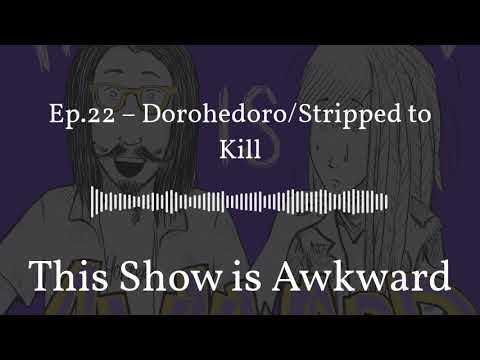 Dorohedoro/Stripped to Kill - This Show is Awkward podcast