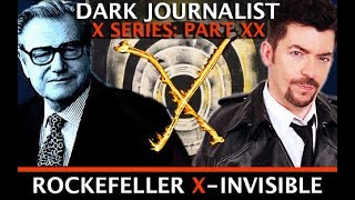 DARK JOURNALIST X SERIES PART XX: ROCKEFELLER SECRET X-INVISIBLE & THE UFO FILE!