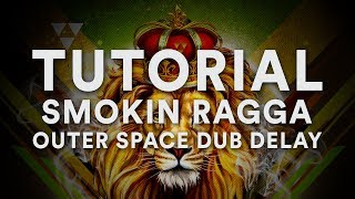 Tutorial | Outer Space Dub Delay on Smokin Ragga by Singomakers