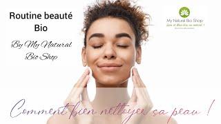 La routine beauté bio by My Natural Bio Shop : 2ème étape Bien se nettoyer le visage