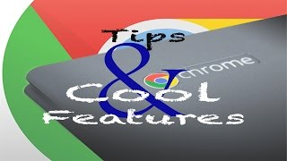 Tips & Cool Features for your Chromebook