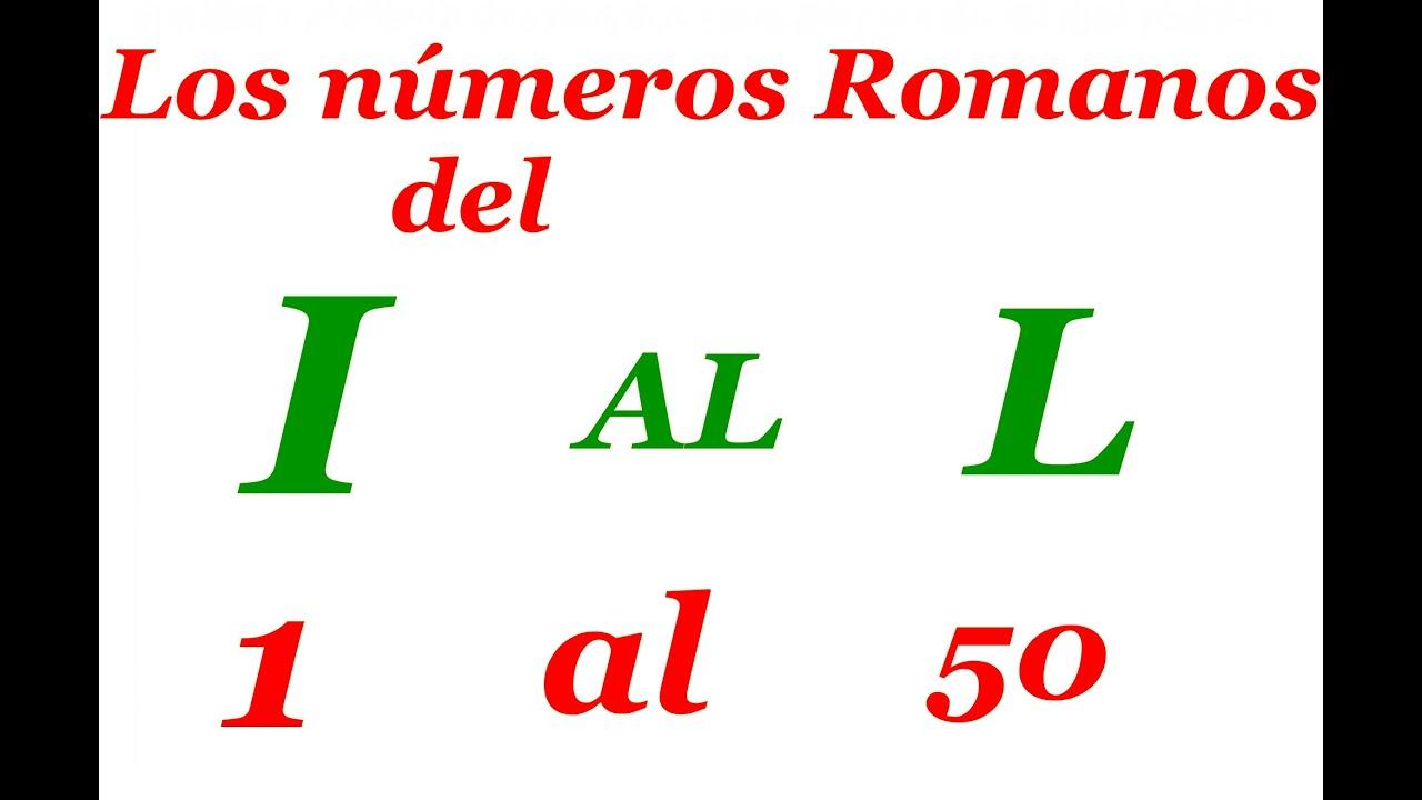 Los Numeros Romanos Del 1 Al 50 Youtube