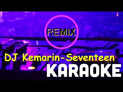 DJ Kemarin-Seventeen (Remix) Karaoke