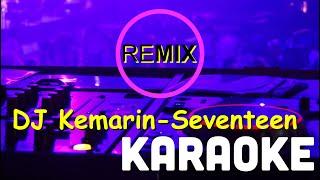 Download DJ Kemarin-Seventeen (Remix) Karaoke Mp3