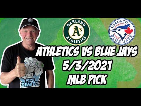 Free Baseball Betting Tips: Oakland A's vs Toronto Blue Jays 5/3/21 MLB Pick and Prediction