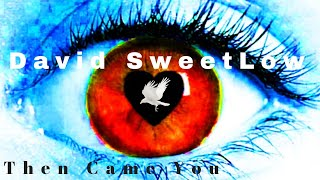 "David SweetLow lyric video for his song ""Then Came You"" available f..."