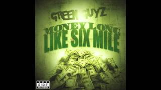 Money Long Like Six Mile GREEN GUYZ
