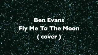 Ben Evans | Fly Me To The Moon (Cover)