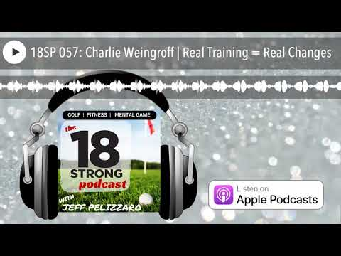 18SP 057: Charlie Weingroff | Real Training = Real Changes