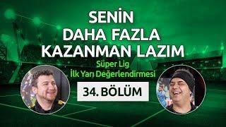 Süper Lig İlk Yarı Değerlendirmesi | Senin Daha Fazla Kazanman Lazım | Ali Ece & Uğur Karakullukçu