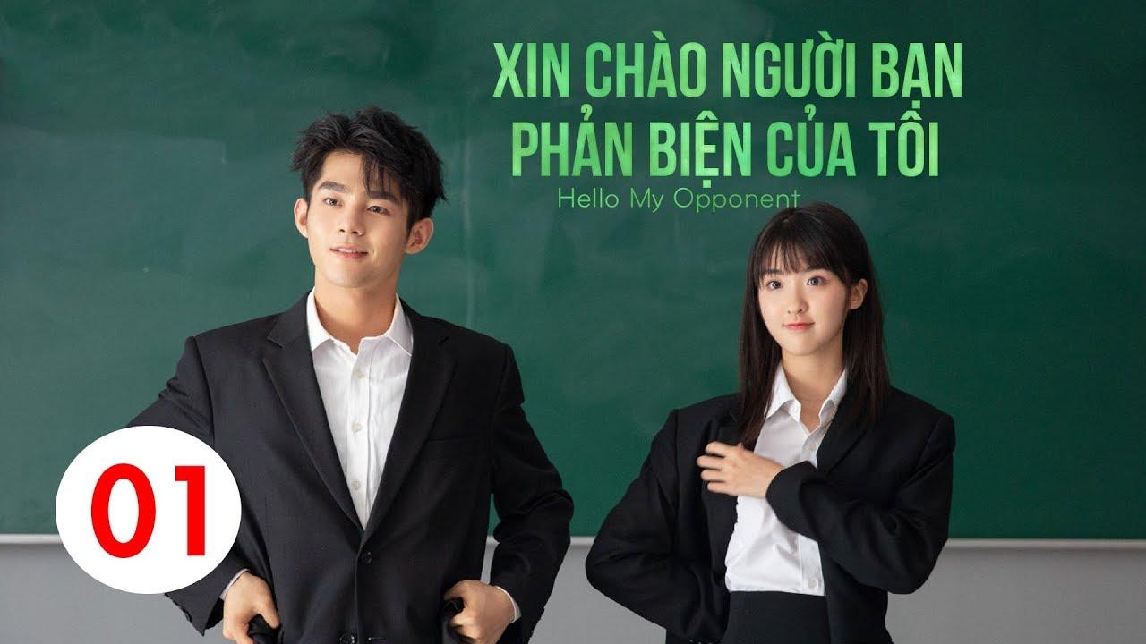 Xin Chào Người Bạn Phản Biện - Hello My Opponent - Tập 1  Phan Hựu Thành, Lâm Hân Nghị, Kiệt Sĩ Minh