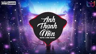 Anh Thanh Niên Remix, Anh Thanh Niên 💋 Lá Xa Lìa Cành Remix 💋  WRC Remix 💋  EDM Nhẹ Nhàng 2020