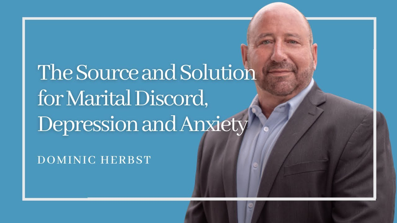 The Source and Solution for Marital Discord, Depression and Anxiety