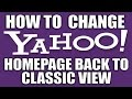 How to Change Yahoo Homepage Back to Classic View 2016 - 100% Working Method
