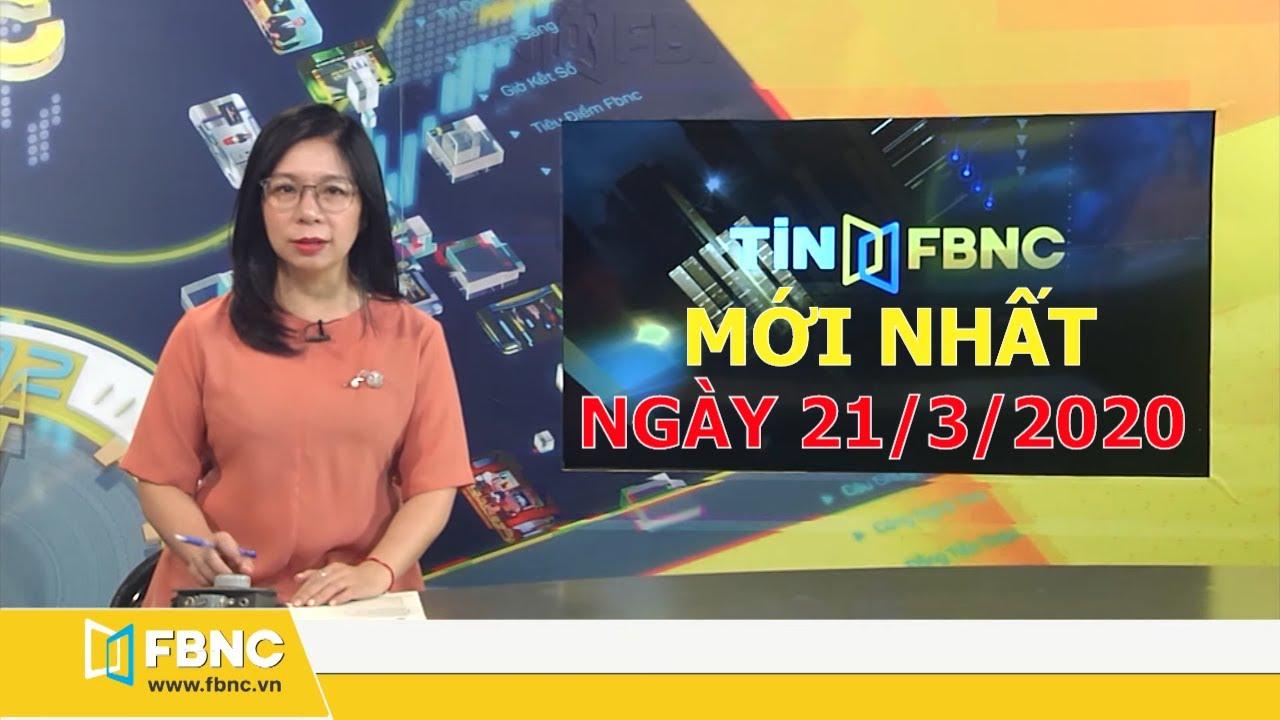Tin tức Việt Nam ngày 21 tháng 3, 2020 | Tin tức tổng hợp FBNC TV