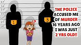 The Police Accused Me Of Murder 16 Years Ago I Was 2