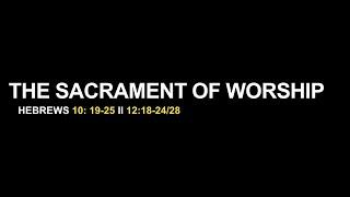Sermon Sacrament of Worship 1 24 2021