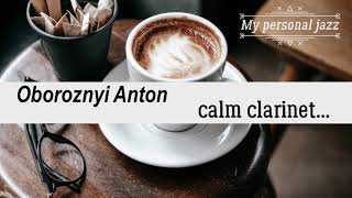 Oboroznyi Anton Calm clarinet Relaxing JAZZ For WORK  STUDY -  Concentration Music for Work  Study