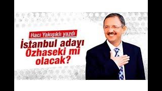 Hacı Yakışıklı   İstanbul adayı Mehmet Özhaseki mi olacak