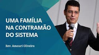 Uma Família na contramão do sistema  | Rev. Amauri de Oliveira - Gênesis 6