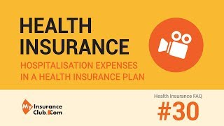 Expenses covered under Hospitalisation Expenses in a health insurance pl...