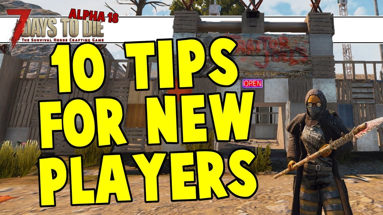 10 Tips For New Players In 7 Days To Die Alpha 18 Experimental B143 Youtube