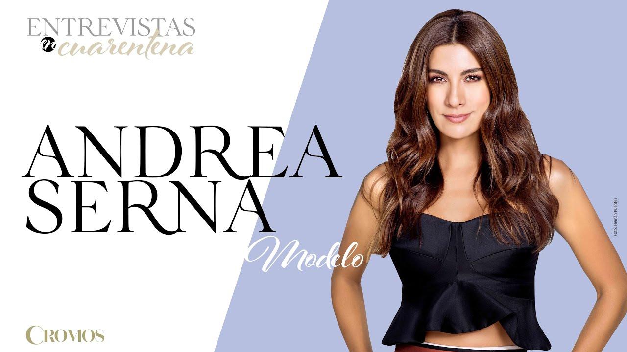 #EntrevistasEnCuarentena Andrea Serna | Revista Cromos