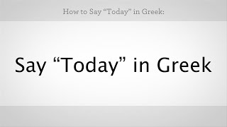 """How to Say """"Today"""" in Greek   Greek Lessons"""
