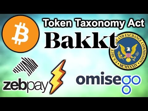 Token Taxonomy Act Reintroduction - Bakkt Board - SEC Delays Bitcoin ETFs - Zebpay Bitcoin - OmiseGo