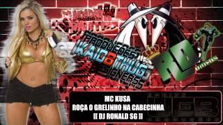MC KUSA   ROÇA O GRELINHO NA CABECINHA [ DJ RONALD SG ]]