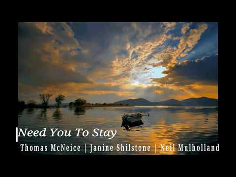 NEED YOU TO STAY - THOMAS MCNEICE || JANINE SHILSTONE || NEIL MULHOLLAND