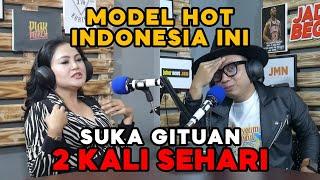 MODEL HOT INDONESIA INI SUKA GITUAN 2 KALI SEHARI   JADI BEGINI PODCAST #19