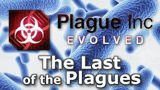 Plague Inc: Custom Scenarios - The Last of the Plagues