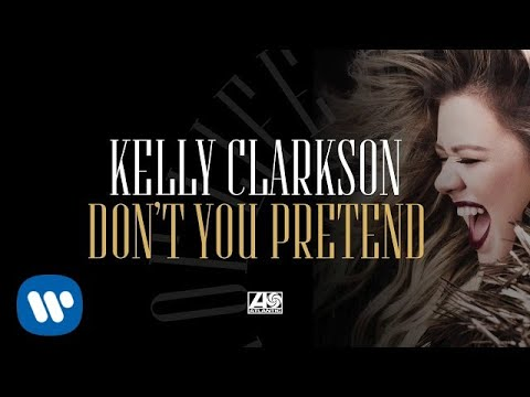 Kelly Clarkson - Don't You Pretend [Official Audio]