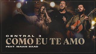 Como Eu Te Amo (Ao Vivo) | Central 3 feat. Isaias Saad