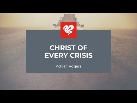 Adrian Rogers: Christ of Every Crisis #2294