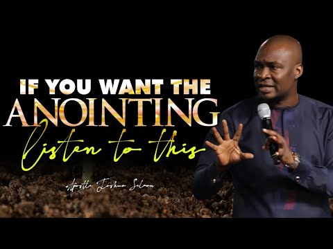 Download IF YOU WANT THE ANOINTING LISTEN TO THIS |  APOSTLE JOSHUA SELMAN