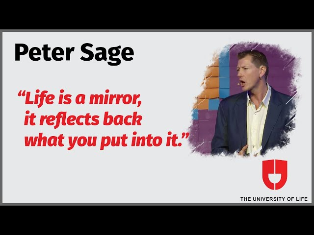 Life Is A Mirror, It Reflects Back What You Put Into It | Peter Sage | The University Of Life