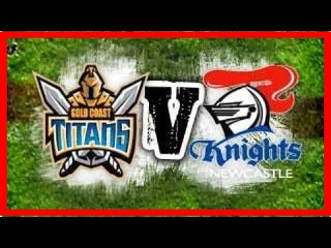 Breaking News | 2018 NRL – Gold Coast Titans vs Newcastle Knights Preview