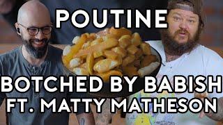 Poutine   Botched By Babish (ft. Matty Matheson)