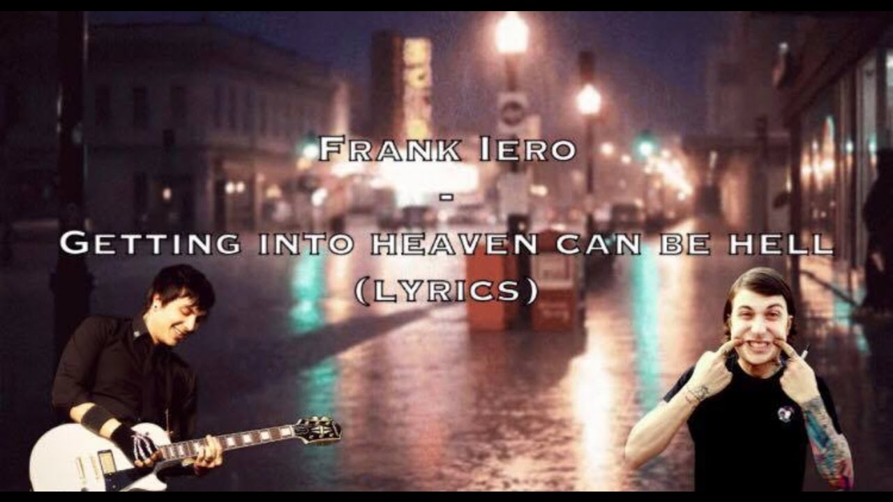 Frank Iero - getting into heaven can be hell (right lyrics) - YouTube
