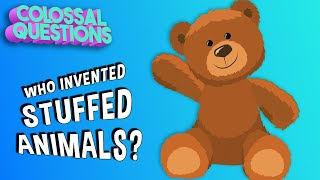 Who Invented Stuffed Animals? | COLOSSAL QUESTIONS