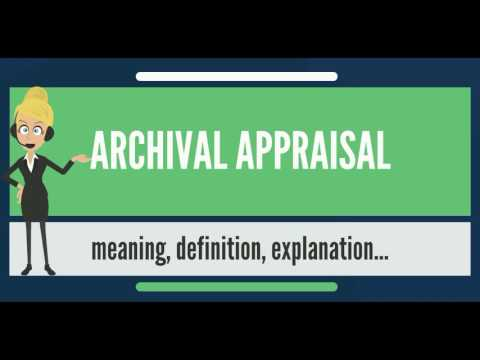 What is ARCHIVAL APPRAISAL? What does ARCHIVAL APPRAISAL mean? ARCHIVAL APPRAISAL meaning