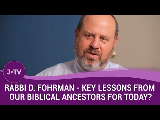 Rabbi D. Fohrman -  What are key lessons from our Biblical ancestors for today? (5)